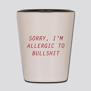 Sorry, I'm Allergic To Bullshit Shot Glass