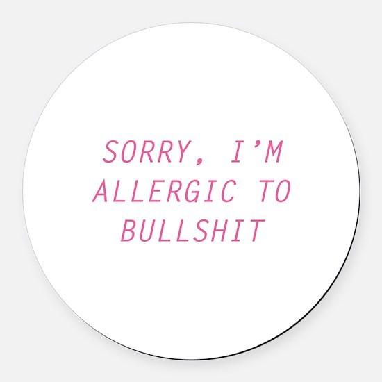 Sorry, I'm Allergic To Bullshit Round Car Magnet