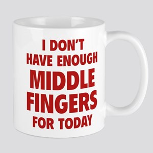 I Don't Have Enough Middle Fingers For Today Mug