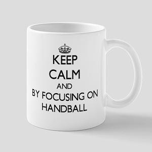 Keep calm by focusing on Handball Mugs