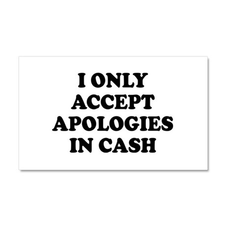 792cddc2d46 I ONLY ACCEPT APOLOGIES IN CASH Car Magnet 20 x 12 by TheButchQueen