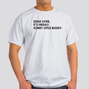 DEAR LIVER, ITS FRIDAY. SORRY LITTLE BUDDY T-Shirt