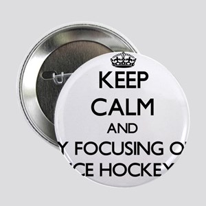 "Keep calm by focusing on Ice Hockey 2.25"" Button"