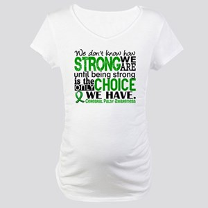 How Strong We Are Cerebral Palsy Maternity T-Shirt