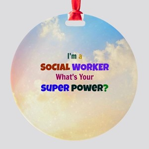 I'm a Social Worker. What's Your Su Round Ornament