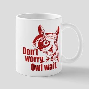 Don't Worry. Owl Wait. Mug