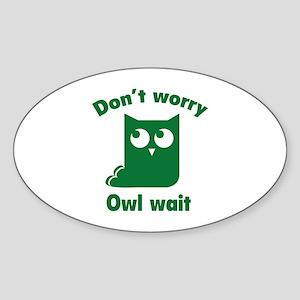 Don't Worry. Owl Wait. Sticker (Oval)