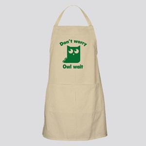 Don't Worry. Owl Wait. Apron