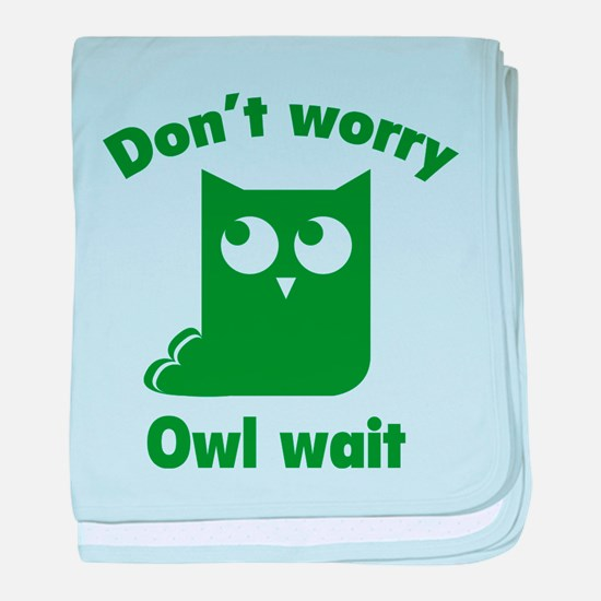 Don't Worry. Owl Wait. baby blanket