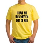 Out Of Bed, No Idea Why Yellow T-Shirt