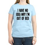 Out Of Bed, No Idea Why Women's Light T-Shirt