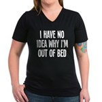 Out Of Bed, No Idea Wh Women's V-Neck Dark T-Shirt