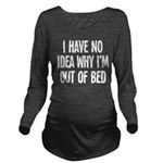 Out Of Bed, No Idea Long Sleeve Maternity T-Shirt