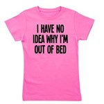 Out Of Bed, No Idea Why Girl's Tee