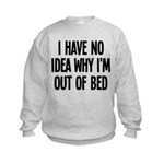Out Of Bed, No Idea Why Kids Sweatshirt
