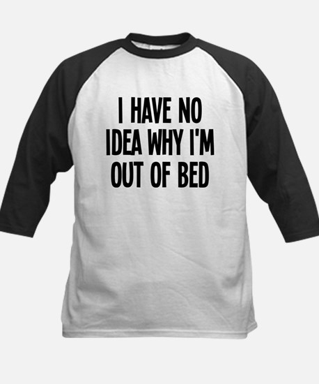 Out Of Bed, No Idea Why Kids Baseball Jersey