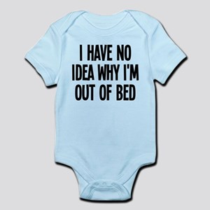 Out Of Bed, No Idea Why Infant Bodysuit