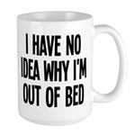 Out Of Bed, No Idea Why Large Mug