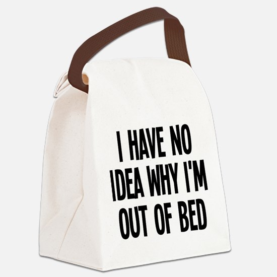 Out Of Bed, No Idea Why Canvas Lunch Bag