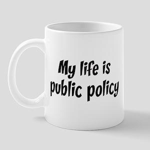 Life is public policy Mug