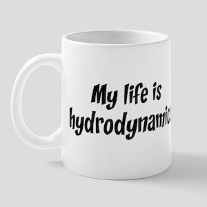 Life is hydrodynamics Mug