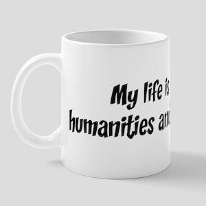 Life is humanities and arts Mug