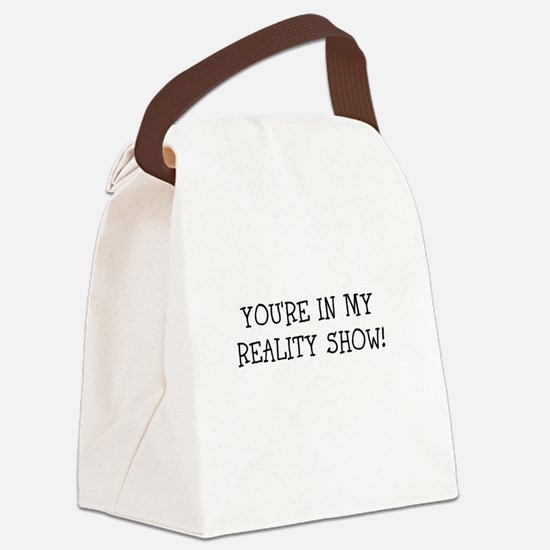 YOURE IN MY REALITY SHOW! Canvas Lunch Bag