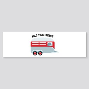 HOLD YOUR HORSES! Bumper Sticker