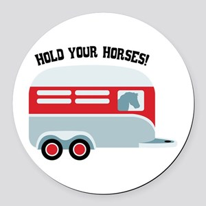 HOLD YOUR HORSES! Round Car Magnet