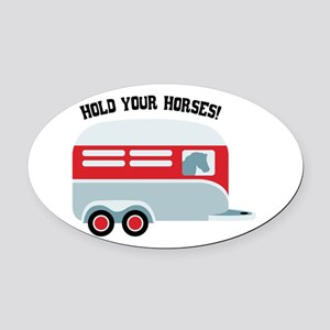 HOLD YOUR HORSES! Oval Car Magnet