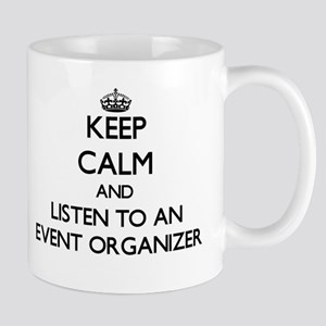 Keep Calm and Listen to an Event Organizer Mugs