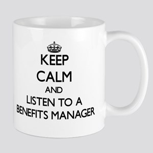 Keep Calm and Listen to a Benefits Manager Mugs