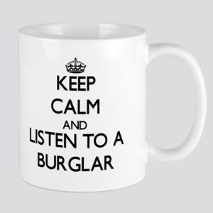 Keep Calm and Listen to a Burglar Mugs
