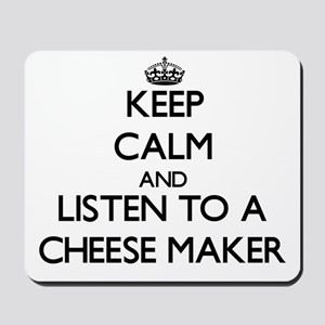 Keep Calm and Listen to a Cheese Maker Mousepad