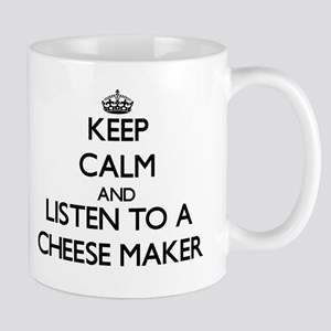 Keep Calm and Listen to a Cheese Maker Mugs