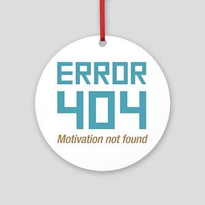 Error 404 Motivation Ornament (Round)