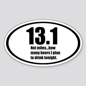 13.1 not miles...how many beers I p Sticker (Oval)