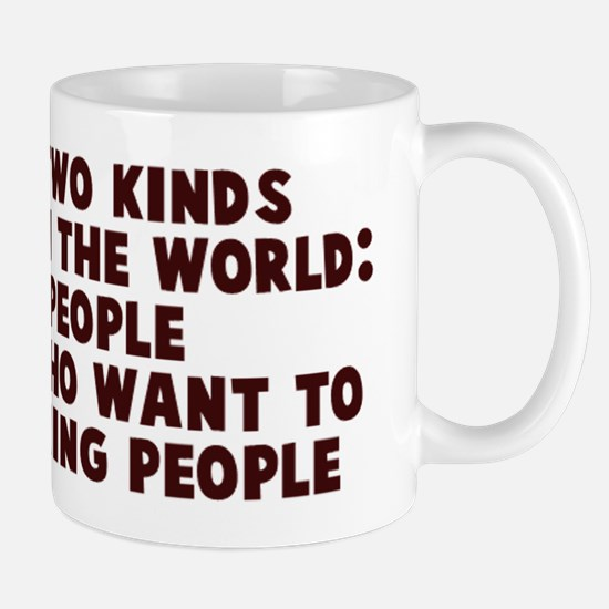 There are two kind of people Mugs