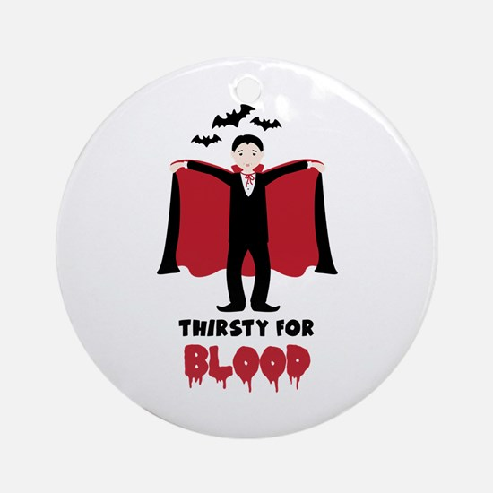 Thirsty For Blood Ornament (Round)