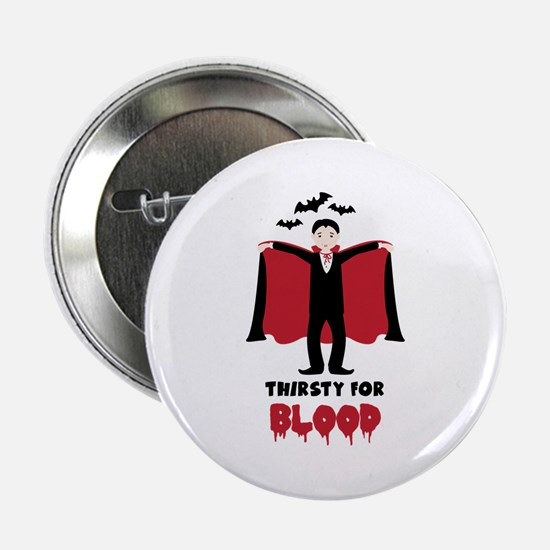 """Thirsty For Blood 2.25"""" Button"""