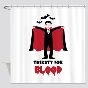 Thirsty For Blood Shower Curtain