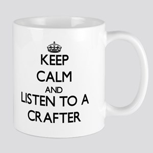 Keep Calm and Listen to a Crafter Mugs