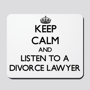 Keep Calm and Listen to a Divorce Lawyer Mousepad
