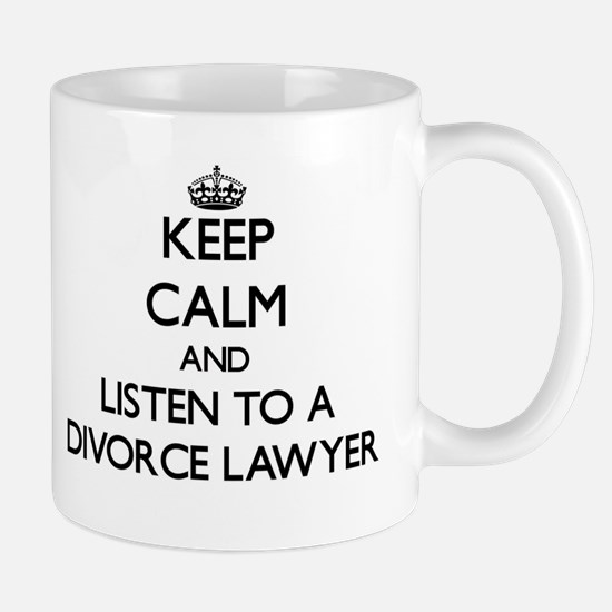 Keep Calm and Listen to a Divorce Lawyer Mugs