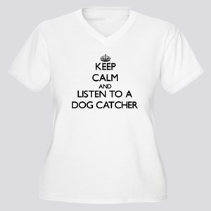 Keep Calm and Listen to a Dog Catcher Plus Size T-
