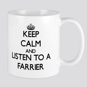 Keep Calm and Listen to a Farrier Mugs