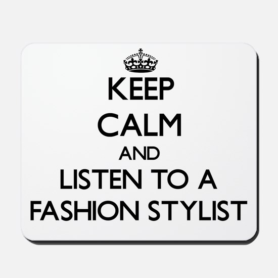 Keep Calm and Listen to a Fashion Stylist Mousepad