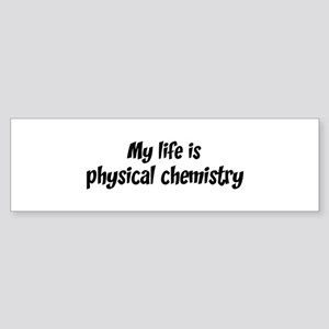 Life is physical chemistry Bumper Sticker