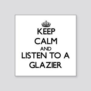 Keep Calm and Listen to a Glazier Sticker