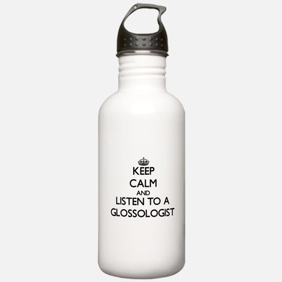 Keep Calm and Listen to a Glossologist Water Bottl